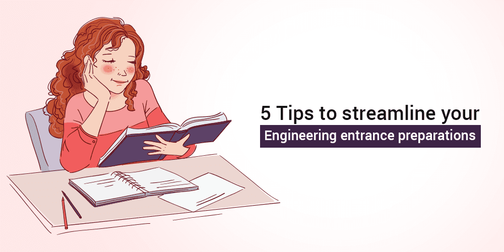 5 Tips to streamline your Engineering entrance preparations