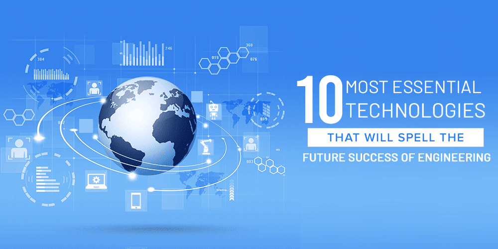 the-10-most-essential-technologies-that-will-spell-the-future-success-of-engineering